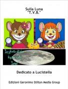 """Dedicato a Lucistella - Sulla Luna""""T.V.B."""""""