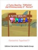 Fantastica Topolina!!!! - A Tutto Reality: TOPAZIA! (Ad Eliminazione) 5° Parte!!