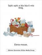 Elena-mouse. - Sqitt sqitt e bla bla:il mio blog.