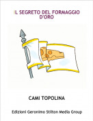 CAMI TOPOLINA - IL SEGRETO DEL FORMAGGIO D'ORO