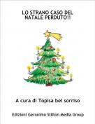 A cura di Topisa bel sorriso - LO STRANO CASO DEL NATALE PERDUTO!!