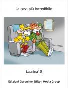 Laurina10 - La cosa più incredibile