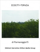 di Parmareggio15 - ECOCITY=TOPAZIA