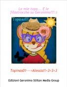 Topinas01--->Alessia!!<3<3<3 - Le mie topo... E le filastrocche su Geronimo!!!:)