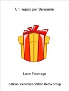 Love Fromage - Un regalo per Benjamin