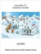 vilu2004 - che bello !!!vacanza a sciare