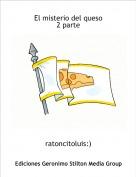 ratoncitoluis:) - El misterio del queso2 parte