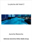 Aurorita Ratoncita - La piscina del hotel 2