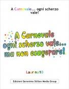 Laurina10 - A Carnevale... ogni scherzo vale!