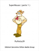 Puffetta39 - SuperMouse ( parte 1 )