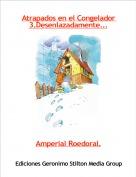Amperial Roedoral. - Atrapados en el Congelador 3.Desenlazadamente...