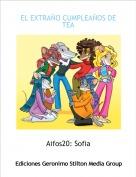 Aifos20: Sofia - EL EXTRAÑO CUMPLEAÑOS DE TEA