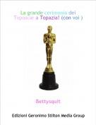 Bettysquit - La grande cerimonia dei Toposcar a Topazia! (con voi )