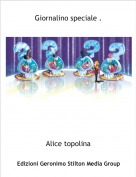 Alice topolina - Giornalino speciale .