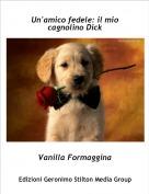 Vanilla Formaggina - Un'amico fedele: il mio cagnolino Dick