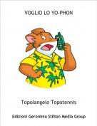 Topolangelo Topotennis - VOGLIO LO YO-PHON