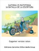 Gagamer version raton - GATONIA VS RATOTONIAlA BATALLA DE LA ESCRITURA