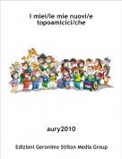 aury2010 - I miei/le mie nuovi/e topoamicici/che