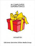 ratoadriàn - MI CUMPLEAÑOS SUPERRATONICO