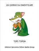 TOPS TOPOM - UN GIORNO DA DIMENTICARE