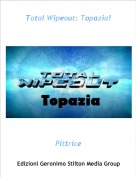 Pittrice - Total Wipeout: Topazia!