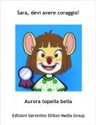Aurora topella bella - Sara, devi avere coraggio!