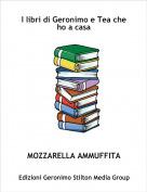 MOZZARELLA AMMUFFITA - I libri di Geronimo e Tea che ho a casa