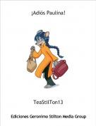 TeaStilTon13 - ¡Adiós Paulina!
