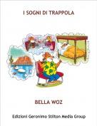 BELLA WOZ - I SOGNI DI TRAPPOLA