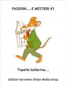 Topella ballerina... - PASSIONI....E MESTIERI #1