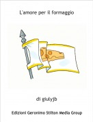 di giulyjb - L'amore per il formaggio