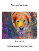 Rosita lol - El animal perfecto