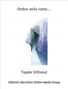 Topale Stiltonut - Ombre nella notte...