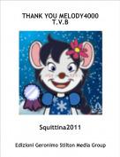 Squittina2011 - THANK YOU MELODY4000T.V.B