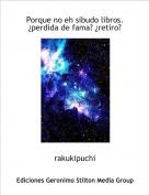 rakukipuchi - Porque no eh sibudo libros.¿perdida de fama? ¿retiro?