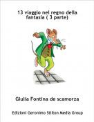 Giulia Fontina de scamorza - 13 viaggio nel regno della fantasia ( 3 parte)