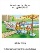 mikey ninja - Vacaciones de piscina en...¡¿INVIERNO?!