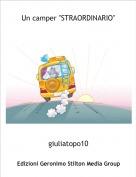 "giuliatopo10 - Un camper ""STRAORDINARIO"""