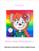 Elena o mejor dicho,Bichita ;) - Surprise!