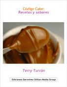 Terry Turrón - Código Cake:Recetas y sabores