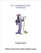 Topolina23 - Un  compleanno per Tenebrosa