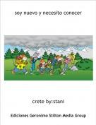 crete by:stani - soy nuevo y necesito conocer