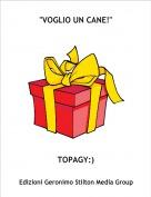 """TOPAGY:) - """"VOGLIO UN CANE!"""""""