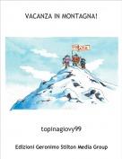 topinagiovy99 - VACANZA IN MONTAGNA!