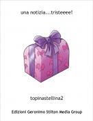 topinastellina2 - una notizia...tristeeee!