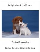 Topisa Mozzarella - I migliori amici dell'uomo