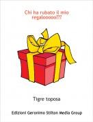 Tigre toposa - Chi ha rubato il mio regalooooo???