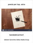 bandadeicanineri - poesia per top. astra