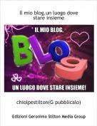 chiolpestilton(G pubblicalo) - Il mio blog,un luogo dove stare insieme