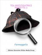 Formaggella - TEA INVESTIGATRICE PERFETTA 3